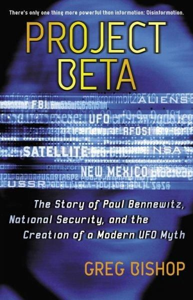 Project Beta: The Story Of Paul Bennewitz, National Security, And The Creation Of A Modern UFO Myth