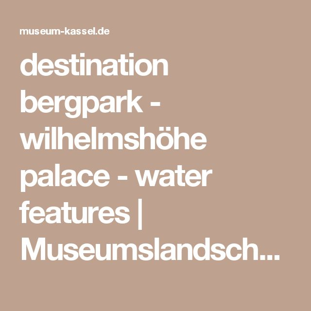 destination bergpark - wilhelmshöhe palace - water features | Museumslandschaft Hessen Kassel