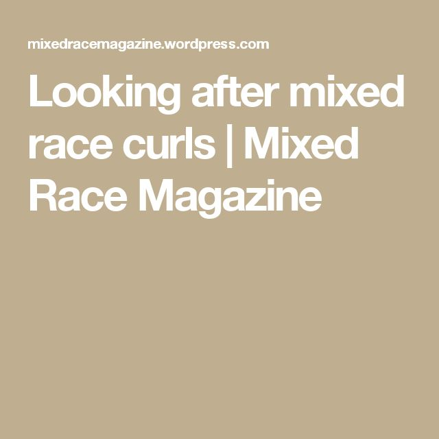 Looking after mixed race curls   Mixed Race Magazine