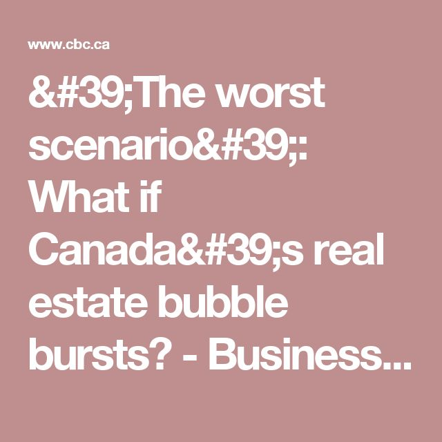 'The worst scenario': What if Canada's real estate bubble bursts?  - Business - CBC News