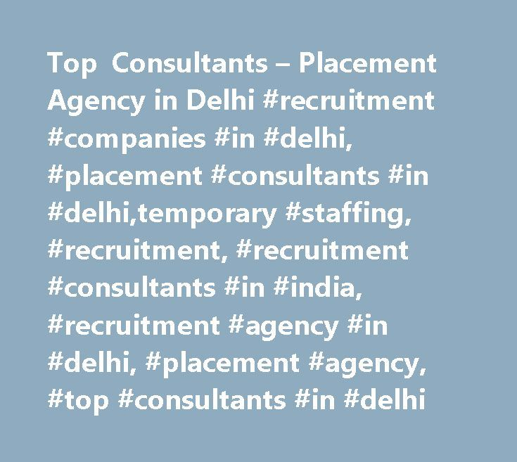 Top Consultants – Placement Agency in Delhi #recruitment #companies #in #delhi, #placement #consultants #in #delhi,temporary #staffing, #recruitment, #recruitment #consultants #in #india, #recruitment #agency #in #delhi, #placement #agency, #top #consultants #in #delhi http://maryland.nef2.com/top-consultants-placement-agency-in-delhi-recruitment-companies-in-delhi-placement-consultants-in-delhitemporary-staffing-recruitment-recruitment-consultants-in-india-recruitment/  # Our Mission Client…