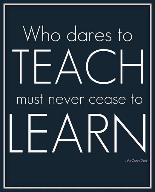 Teach but always learn.