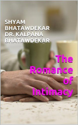 The Romance of Intimacy by Shyam Bhatawdekar Dr. Kalpana Bhatawdekar, http://www.amazon.com/dp/B007NGBBOI/ref=cm_sw_r_pi_dp_VT2Hub0SERWHF