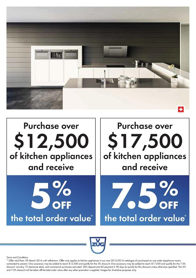 SAVE Up to 7.5% on your V-ZUG Kitchen Appliance Package*  Purchase over $12,500 of V-ZUG Kitchen Appliances and SAVE 5% OFF* the discounted total after any other promotional savings are applied   Purchase over $17,500 of V-ZUG Kitchen Appliances and SAVE 7.5% OFF* the discounted total after any other promotional savings are applied  * conditions apply - please see our staff in store for details.
