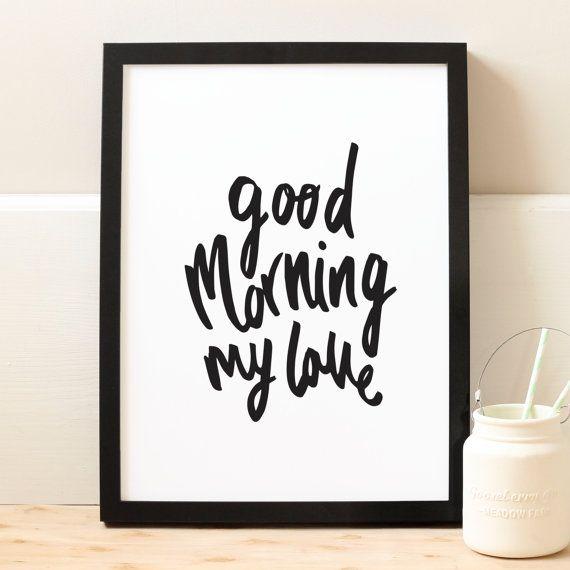 Good Morning My Love Print - positive motivational typography print - new home print - bedroom print