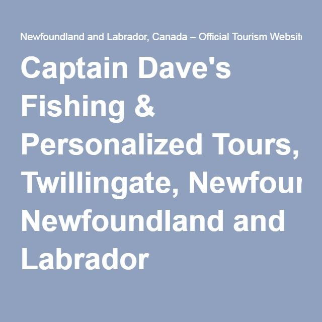 Captain Dave's Fishing & Personalized Tours, Twillingate, Newfoundland and Labrador