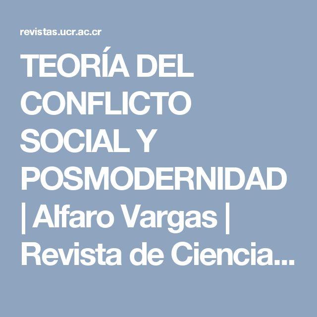 TEORÍA DEL CONFLICTO SOCIAL Y POSMODERNIDAD | Alfaro Vargas | Revista de Ciencias Sociales