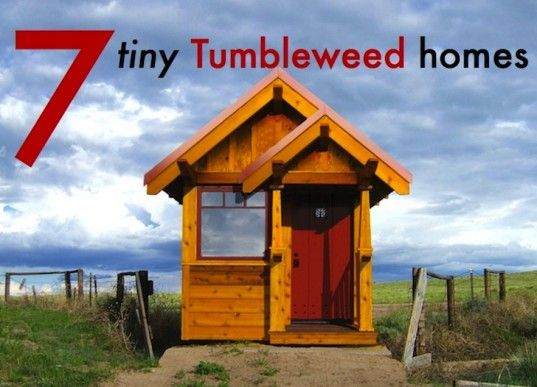 7 Teensy Tiny Tumbleweed Homes for Small-Space Living -by Tafline Laylin - Posted 01/30/14