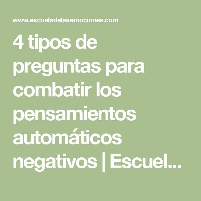 4 tipos de preguntas para combatir los pensamientos automáticos negativos | Escuela de las emociones
