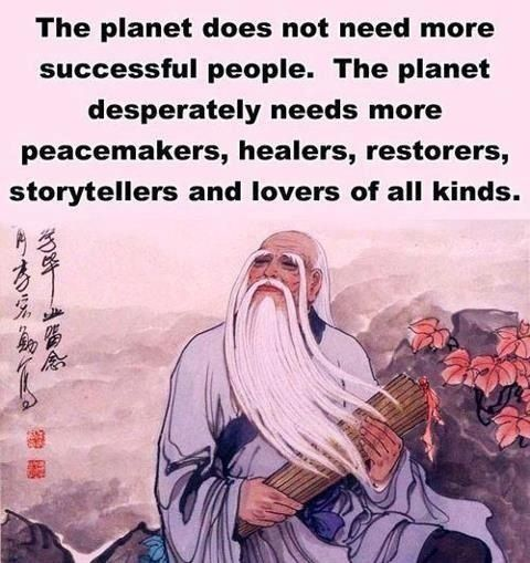 """The planet does not need more """"successful"""" people - Dalai Lama."""
