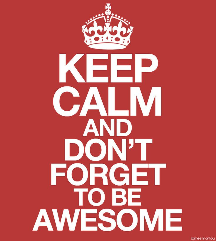 Keep calm and Don't Forget to be Awesome