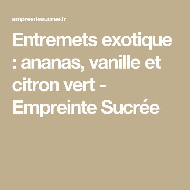 Entremets exotique : ananas, vanille et citron vert - Empreinte Sucrée