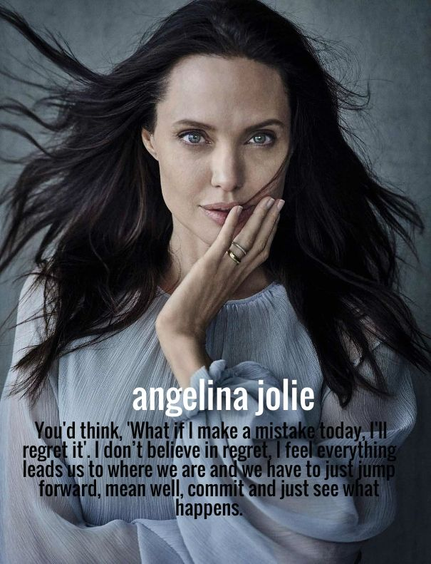 You'd think, 'What if I make a mistake today, I'll regret it'. I don't believe in regret, I feel everything leads us to where we are and we have to just jump forward, mean well, commit and just see what happens. -Angelina Jolie #quote