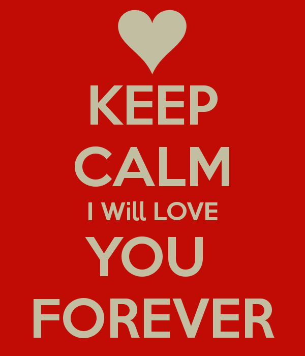 KEEP CALM I Will LOVE YOU  FOREVER