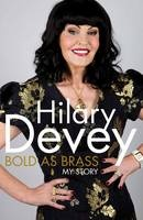 Bold As Brass: My Story (Book) by Hilary Devey (2012): Waterstones.com