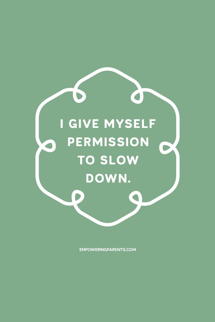 I give myself permission to slow down. | 25 Mantras for Moms #parenting