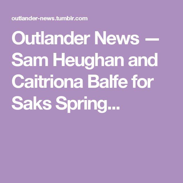 Outlander News — Sam Heughan and Caitriona Balfe for Saks Spring...