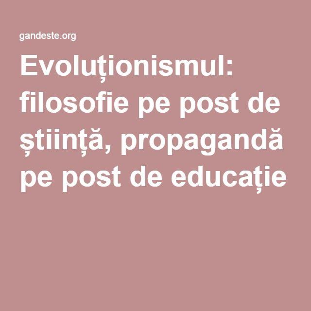 Evoluționismul: filosofie pe post de știință, propagandă pe post de educație