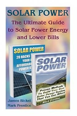 Solar Power:  The Ultimate Guide to Solar Power Energy and Lower Bills: (Off Grid Solar Power Systems Home Solar Power System) (Living Off Grid Wind And Solar Power Systems) free ebook