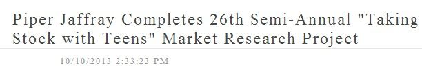 """10-10-2013 Piper Jaffray Completes 26th Semi-Annual """"Taking Stock with Teens"""" Market Research Project"""