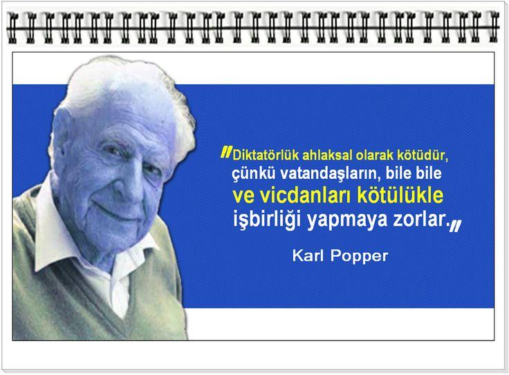 Diktatörlük ahlaksal olarak kötüdür, çünkü vatandaşların, bile bile ve vicdanları kötülükle işbirliği yapmaya zorlar. -Karl Popper