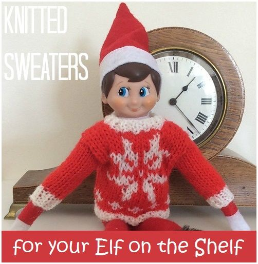 Knitting patterns to make little sweaters / jumpers for your Elf on the Shelf this Christmas