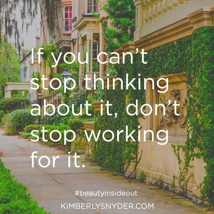 1 If you can't stop thinking about it, don't stop working for it.