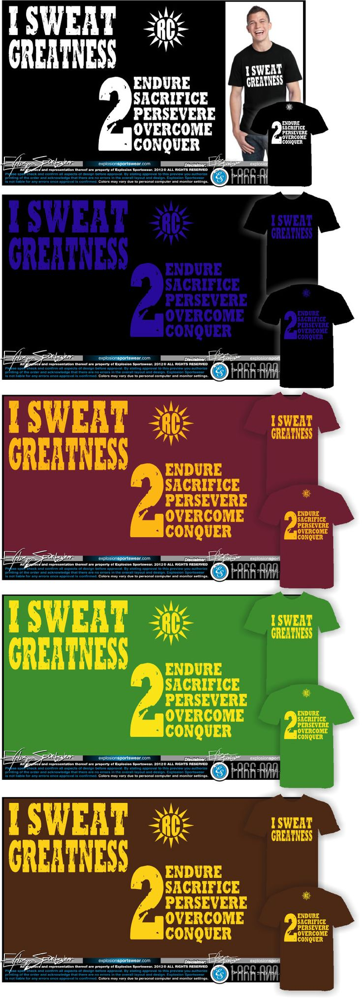 I have two slogans: I SWEAT GREATNESS and SWEATING GREATNESS. These shirts are available in any color.