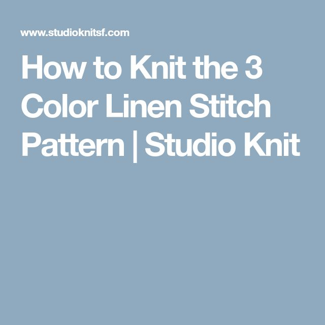 How to Knit the 3 Color Linen Stitch Pattern | Studio Knit
