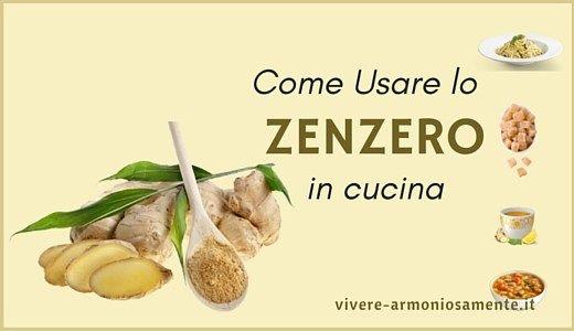 Ecco come usare lo zenzero in cucina. Come fare lo zenzero candito o marinato, olio allo zenzero, condimento per pasta, zuppe, minestre, zenzero nei dolci