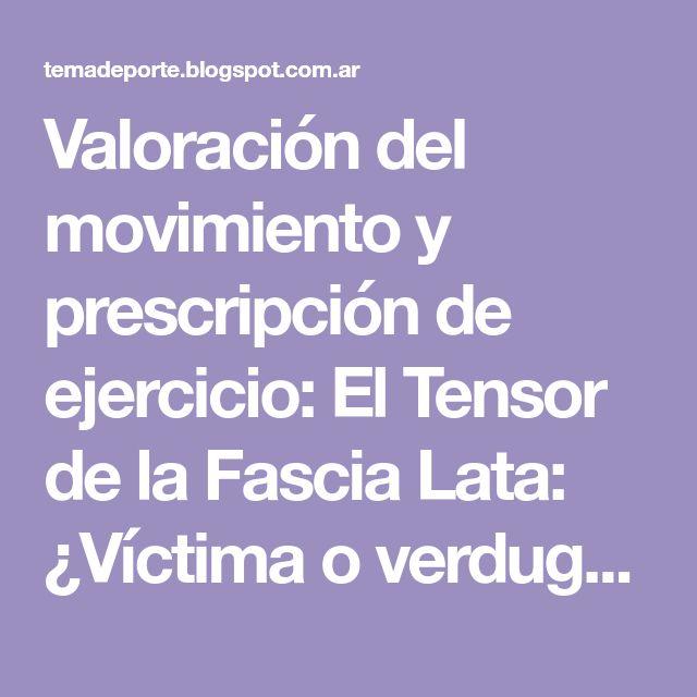 Valoración del movimiento y prescripción de ejercicio: El Tensor de la Fascia Lata: ¿Víctima o verdugo del desequilibrio artro-muscular?