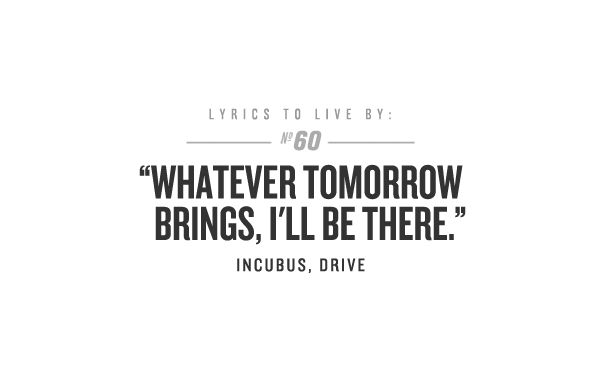 Incubus...This is my ringtone. I always think, whatever this call is about I'll be there. With open arms and open eyes.