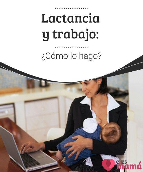 Lactancia y trabajo: ¿Cómo lo hago?   De vuelta al ruedo laboral luego de unos meses de dedicación exclusiva tu bebé.Pero no quieres dejar de amamantarle. Lactancia y trabajo, ¿cómo hago?