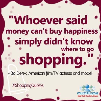 """Whoever said money can't buy happiness simply didn't know where to go shopping.""  - click http://multiply.com/marketplace/supersale?utm_source=pinterest for the right place to go shopping"