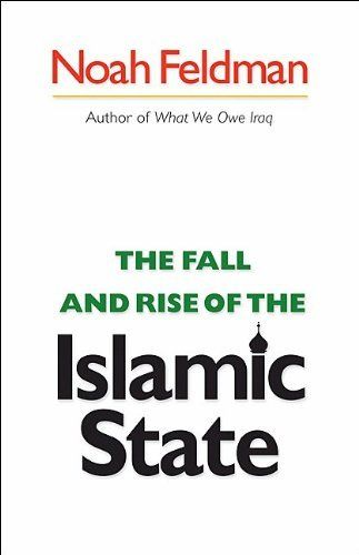 The Fall and Rise of the Islamic State (Council on Foreign Relations Book) by Noah Feldman. $10.36. Publisher: Princeton University Press (August 2, 2010). Author: Noah Feldman. Series - Council on Foreign Relations Book. Publication: August 2, 2010