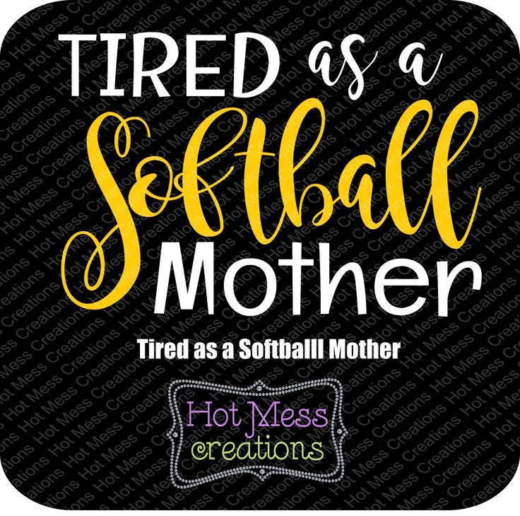 A personal favorite from my Etsy shop https://www.etsy.com/listing/540475380/tired-as-a-mother-tired-as-a-softball
