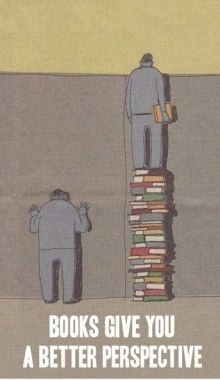 From the Chicago Public Library (http://chicagopubliclibrary.tumblr.com/post/30941163631/books-give-you-a-better-perspective-on-life)