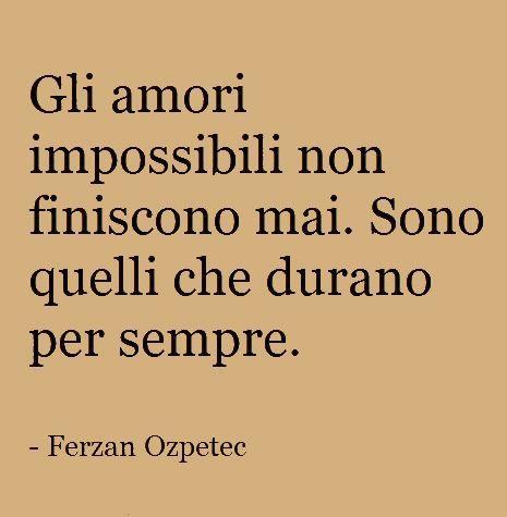 #Amore #aforisma -Los amores imposibles no terminan nunca. Son aquellos que duran para siempre.