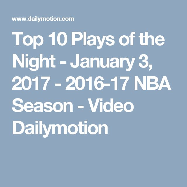 Top 10 Plays of the Night - January 3, 2017 - 2016-17 NBA Season - Video Dailymotion
