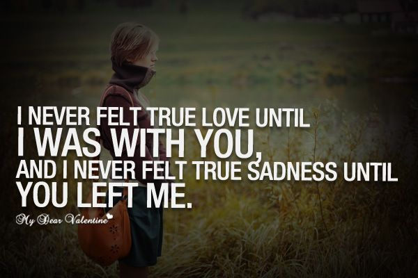 I never felt true love until I was with you