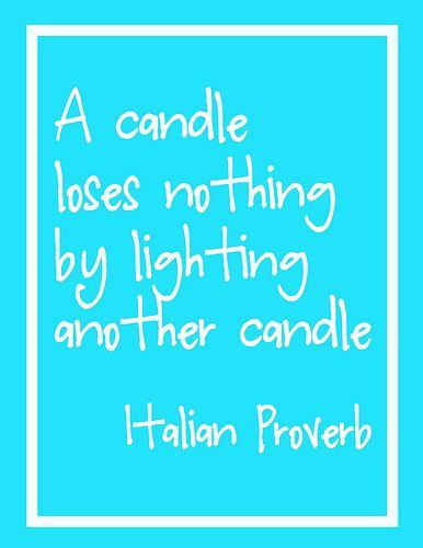 """or """"lighting another's candle will not cause yours to dim""""..."""