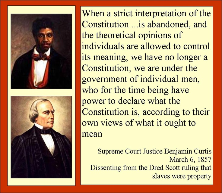 The Dred Scott case was decided by a Democratic-controlled Supreme Court. This dissenting quote was by Justice Benjamin Curtis, who was nominated by President Millard Fillmore, the last Whig president. The Whig Party was succeeded by the Republican, Know-Nothing and  Constitutional Union Parties.