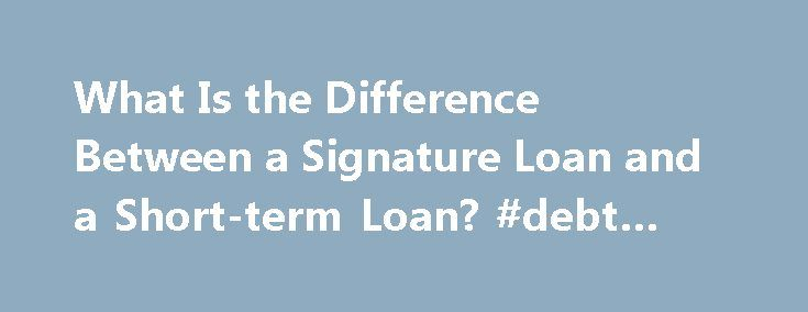 What Is the Difference Between a Signature Loan and a Short-term Loan? #debt #management http://loan.remmont.com/what-is-the-difference-between-a-signature-loan-and-a-short-term-loan-debt-management/  #signature loans # What Is the Difference Between a Signature Loan and a Short-term Loan? More Articles It's normal to obtain a loan to buy a house or vehicle. When you take out a loan for a house or car, the lender lets you repay the loan over several years. But what if you need…The post What…