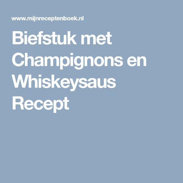Biefstuk met Champignons en Whiskeysaus Recept