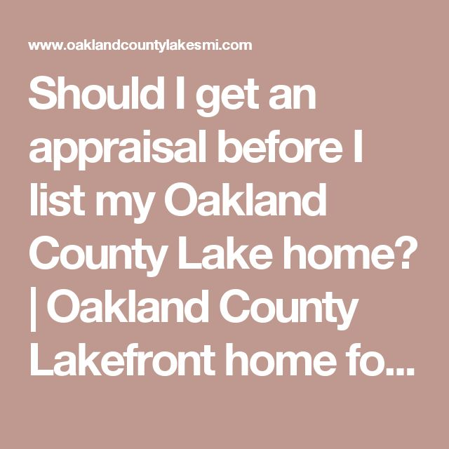 Should I get an appraisal before I list my Oakland County Lake home? | Oakland County Lakefront home for sale Michigan