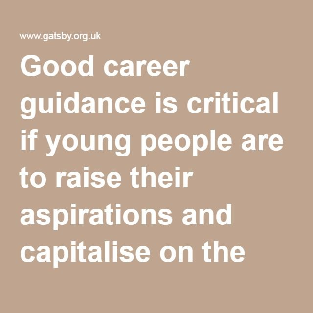 Good career guidance is critical if young people are to raise their aspirations and capitalise on the opportunities available to them.