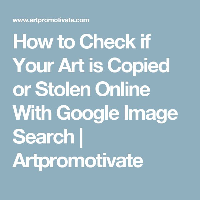 How to Check if Your Art is Copied or Stolen Online With Google Image Search | Artpromotivate