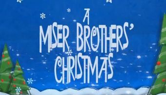 A Miser Brothers' Christmas - Christmas Specials Wiki