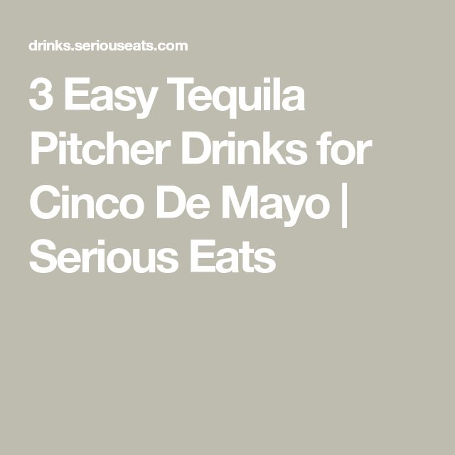 3 Easy Tequila Pitcher Drinks for Cinco De Mayo | Serious Eats