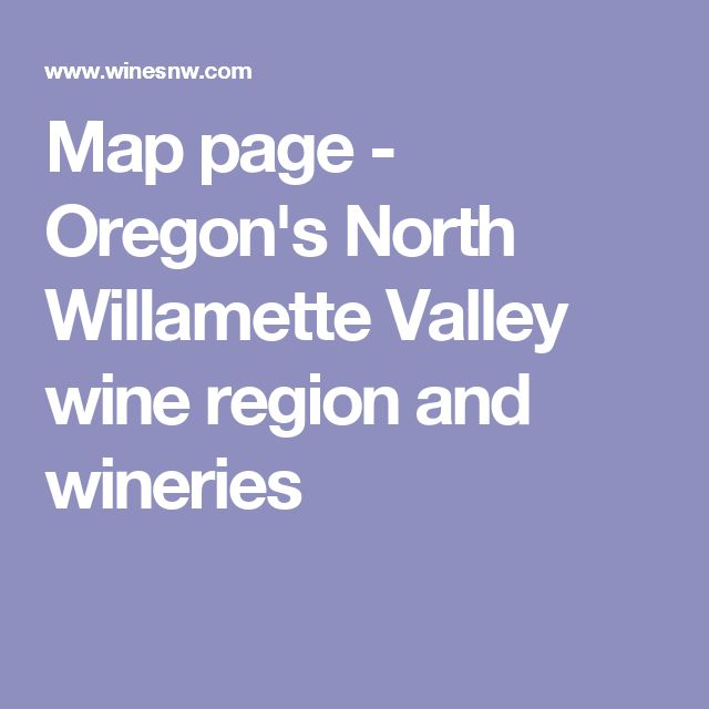 Map page - Oregon's North Willamette Valley wine region and wineries